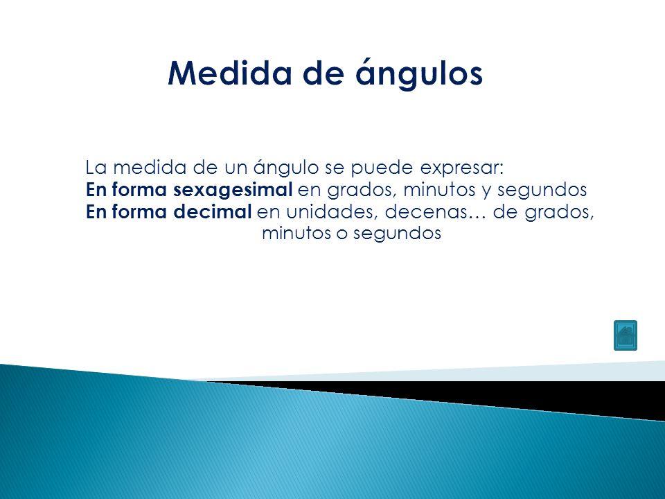 Medida de ángulos La medida de un ángulo se puede expresar: