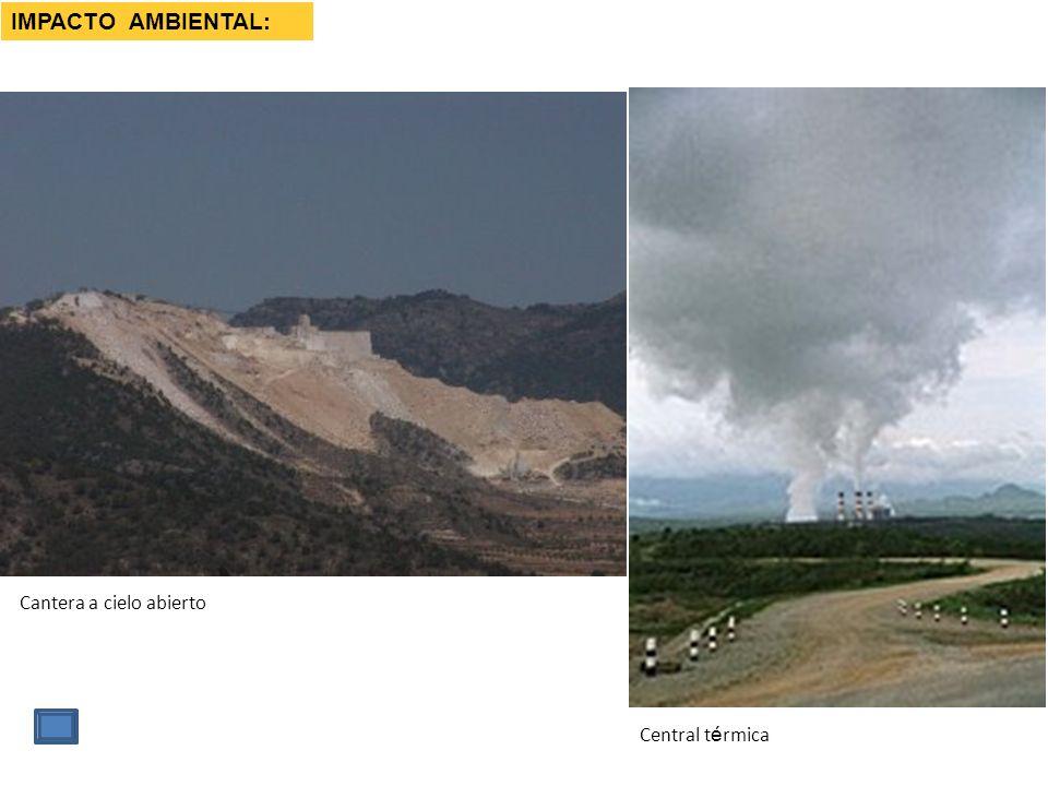 IMPACTO AMBIENTAL: Cantera a cielo abierto Central térmica