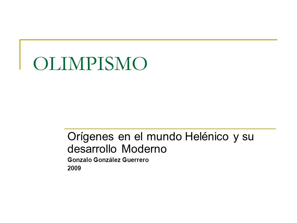 OLIMPISMO Orígenes en el mundo Helénico y su desarrollo Moderno