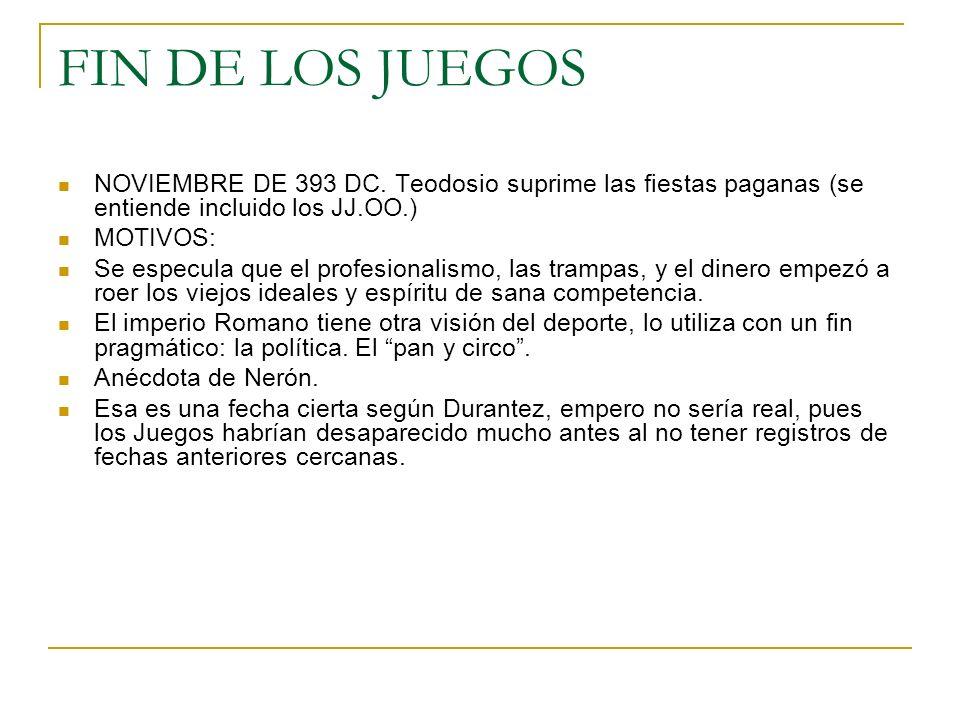 FIN DE LOS JUEGOS NOVIEMBRE DE 393 DC. Teodosio suprime las fiestas paganas (se entiende incluido los JJ.OO.)