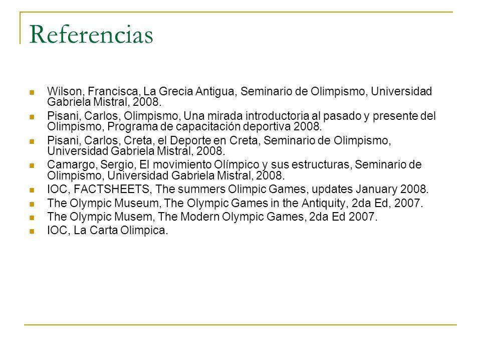 Referencias Wilson, Francisca, La Grecia Antigua, Seminario de Olimpismo, Universidad Gabriela Mistral, 2008.