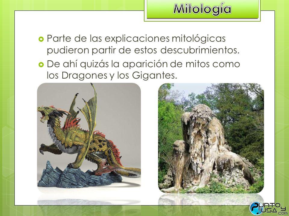 Mitología Parte de las explicaciones mitológicas pudieron partir de estos descubrimientos.