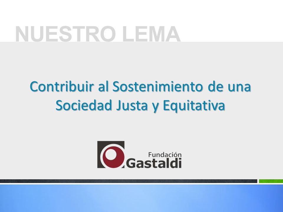 Contribuir al Sostenimiento de una Sociedad Justa y Equitativa