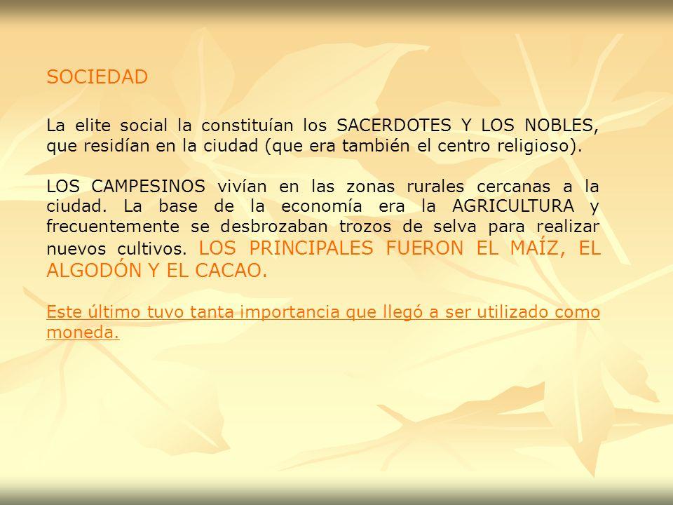 SOCIEDAD La elite social la constituían los SACERDOTES Y LOS NOBLES, que residían en la ciudad (que era también el centro religioso).