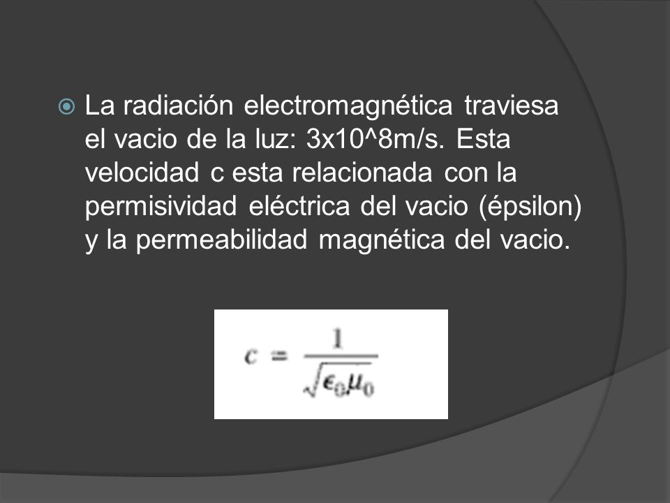 La radiación electromagnética traviesa el vacio de la luz: 3x10^8m/s