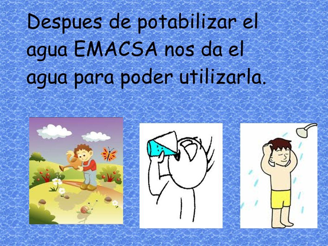 Despues de potabilizar el agua EMACSA nos da el agua para poder utilizarla.