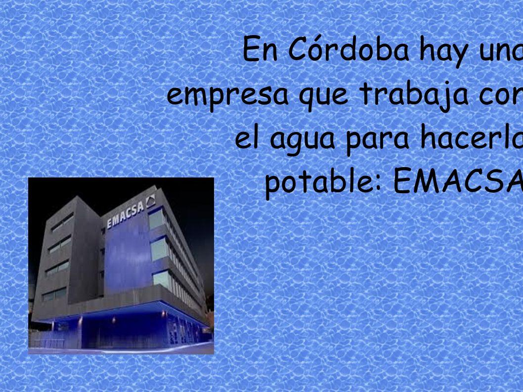 En Córdoba hay una empresa que trabaja con el agua para hacerla potable: EMACSA