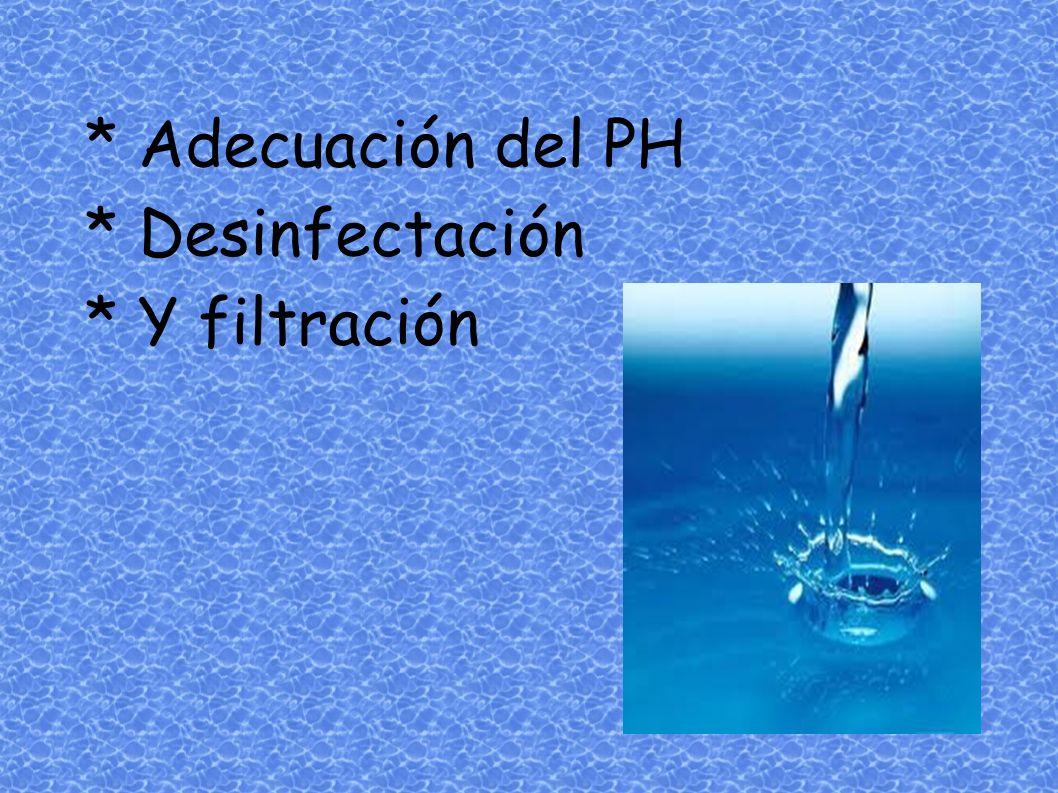 * Adecuación del PH * Desinfectación * Y filtración