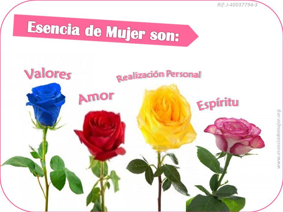 Esencia de Mujer son: Valores Amor Espíritu Realización Personal