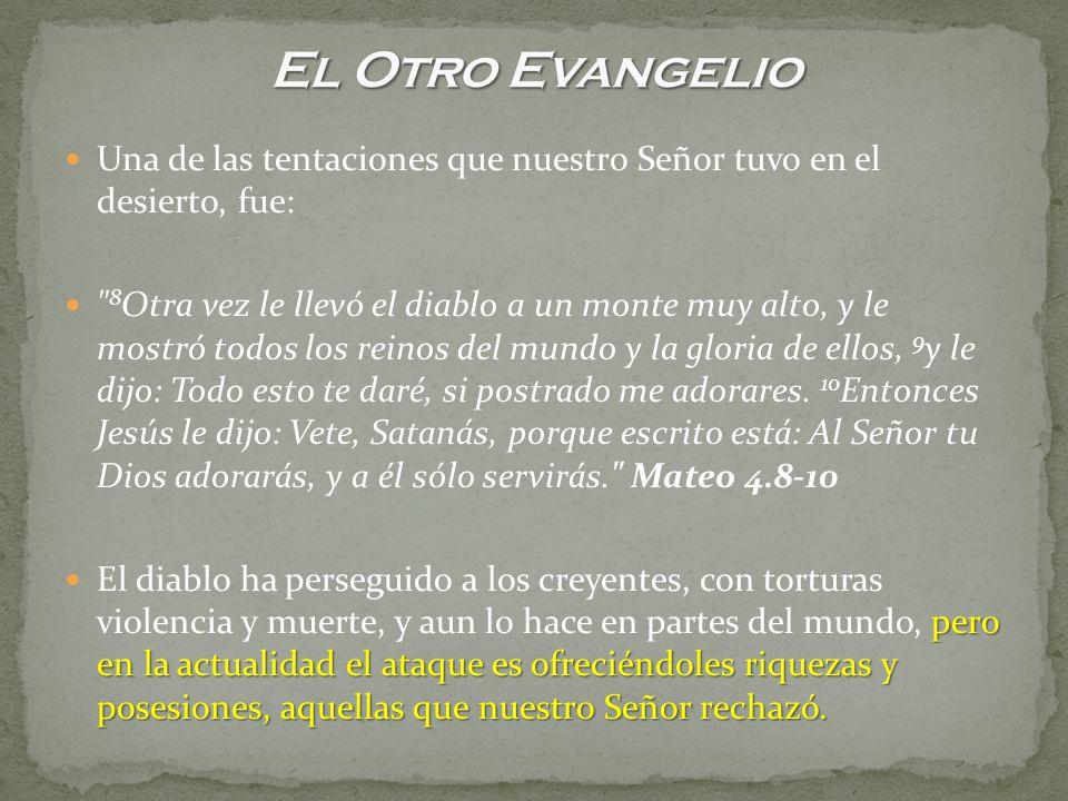 El Otro Evangelio Una de las tentaciones que nuestro Señor tuvo en el desierto, fue: