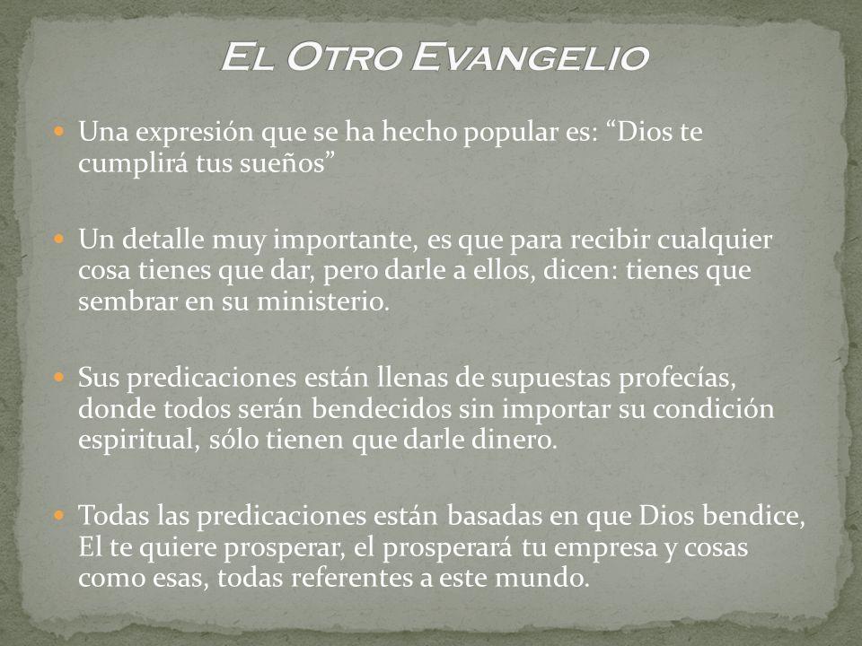 El Otro Evangelio Una expresión que se ha hecho popular es: Dios te cumplirá tus sueños