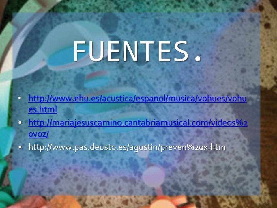 FUENTES. http://www.ehu.es/acustica/espanol/musica/vohues/vohues.html