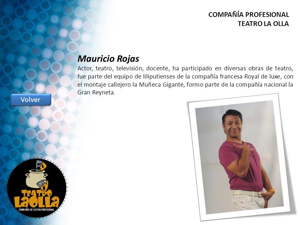 Mauricio Rojas COMPAÑÍA PROFESIONAL TEATRO LA OLLA Volver