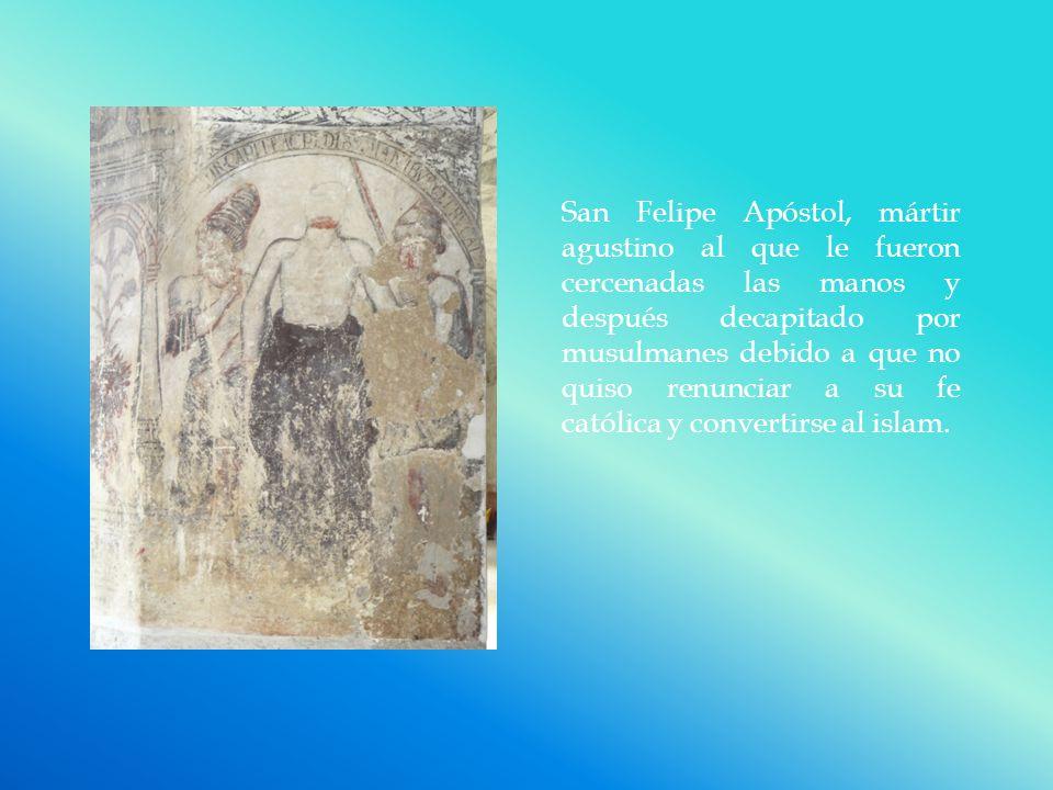 San Felipe Apóstol, mártir agustino al que le fueron cercenadas las manos y después decapitado por musulmanes debido a que no quiso renunciar a su fe católica y convertirse al islam.