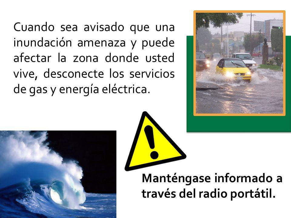 Cuando sea avisado que una inundación amenaza y puede afectar la zona donde usted vive, desconecte los servicios de gas y energía eléctrica.
