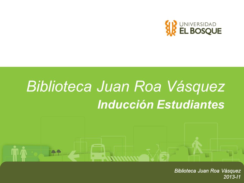 Biblioteca Juan Roa Vásquez Inducción Estudiantes