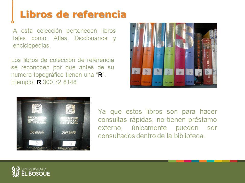 Libros de referencia A esta colección pertenecen libros tales como: Atlas, Diccionarios y enciclopedias.