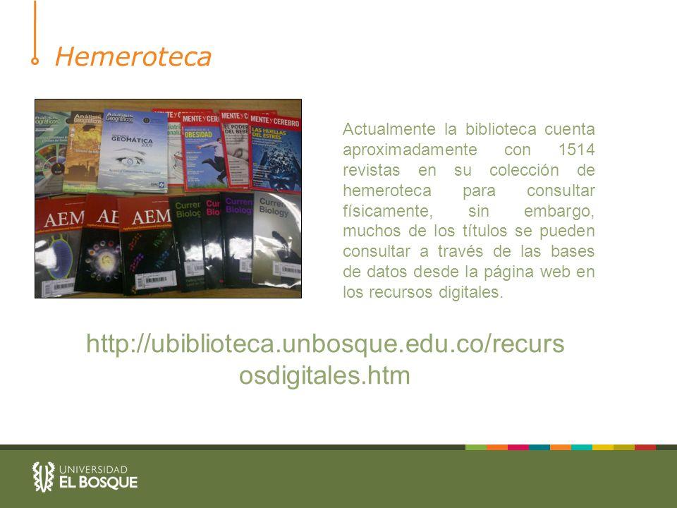 Hemeroteca http://ubiblioteca.unbosque.edu.co/recursosdigitales.htm