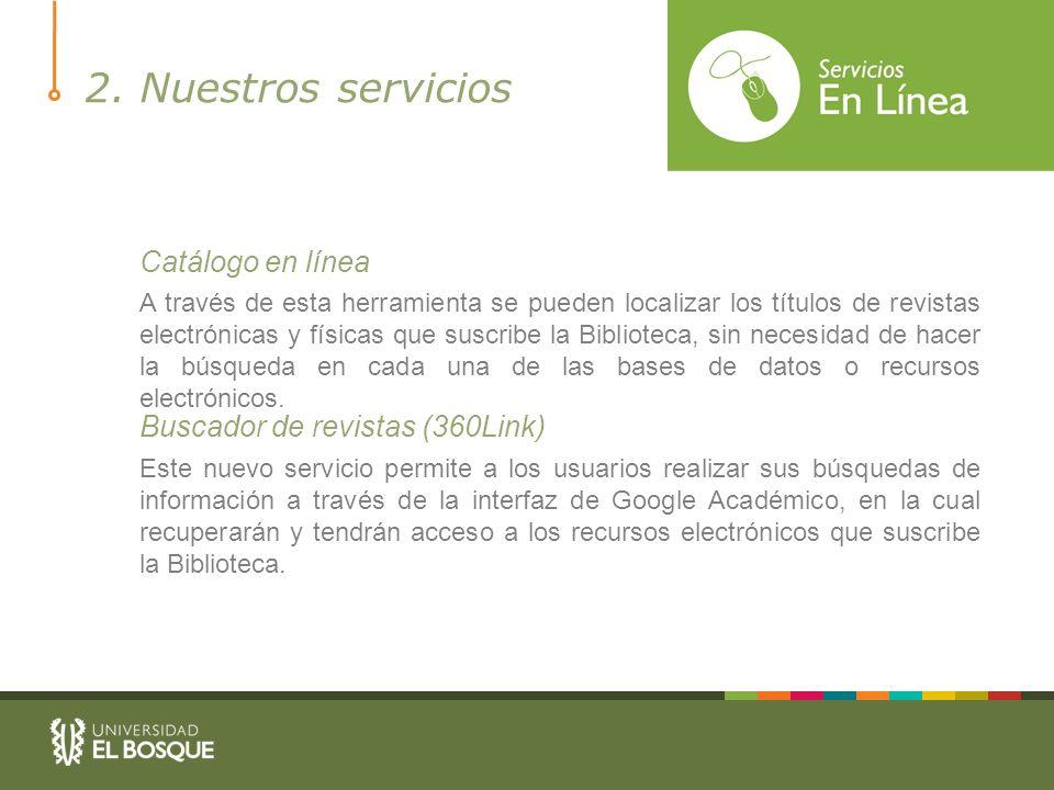 2. Nuestros servicios Catálogo en línea Buscador de revistas (360Link)