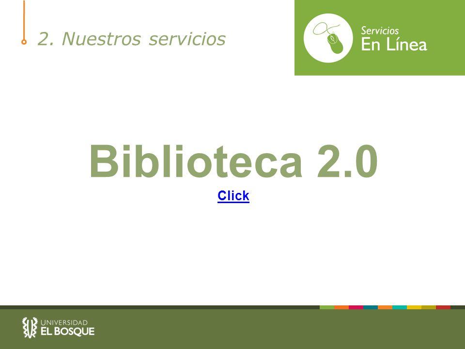 2. Nuestros servicios Biblioteca 2.0 Click
