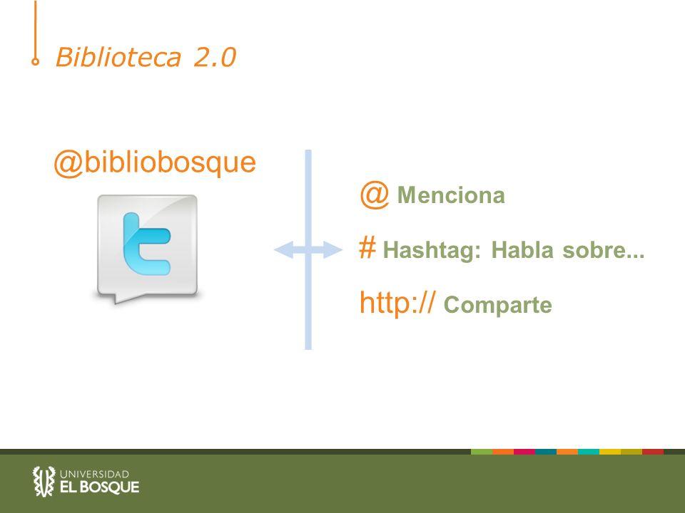 @bibliobosque @ Menciona # Hashtag: Habla sobre... http:// Comparte