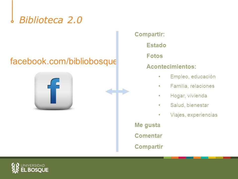 Biblioteca 2.0 facebook.com/bibliobosque Compartir: Estado Fotos