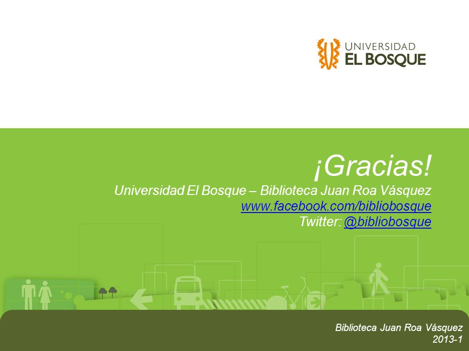 ¡Gracias. Universidad El Bosque – Biblioteca Juan Roa Vásquez www