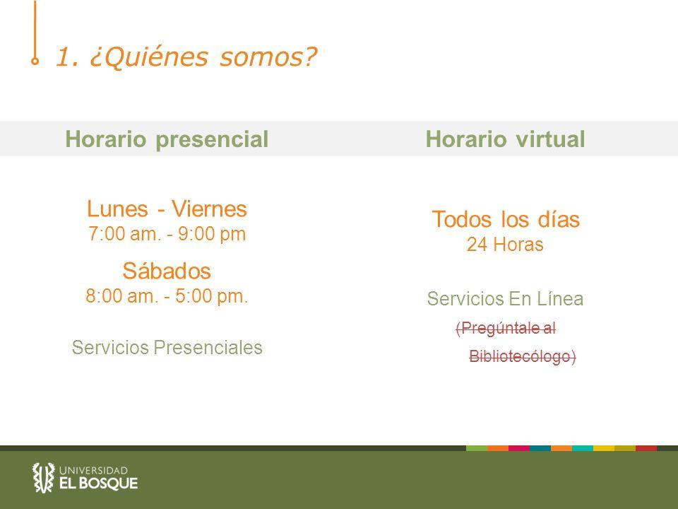1. ¿Quiénes somos Horario presencial Horario virtual Lunes - Viernes