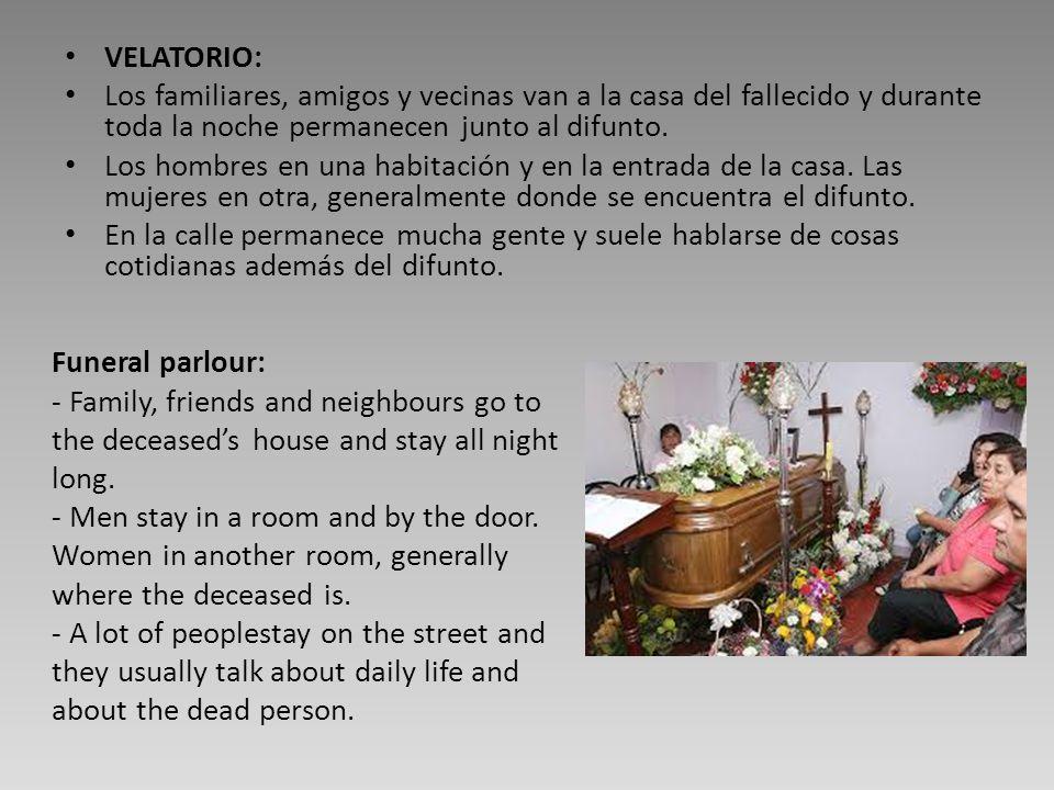 VELATORIO: Los familiares, amigos y vecinas van a la casa del fallecido y durante toda la noche permanecen junto al difunto.