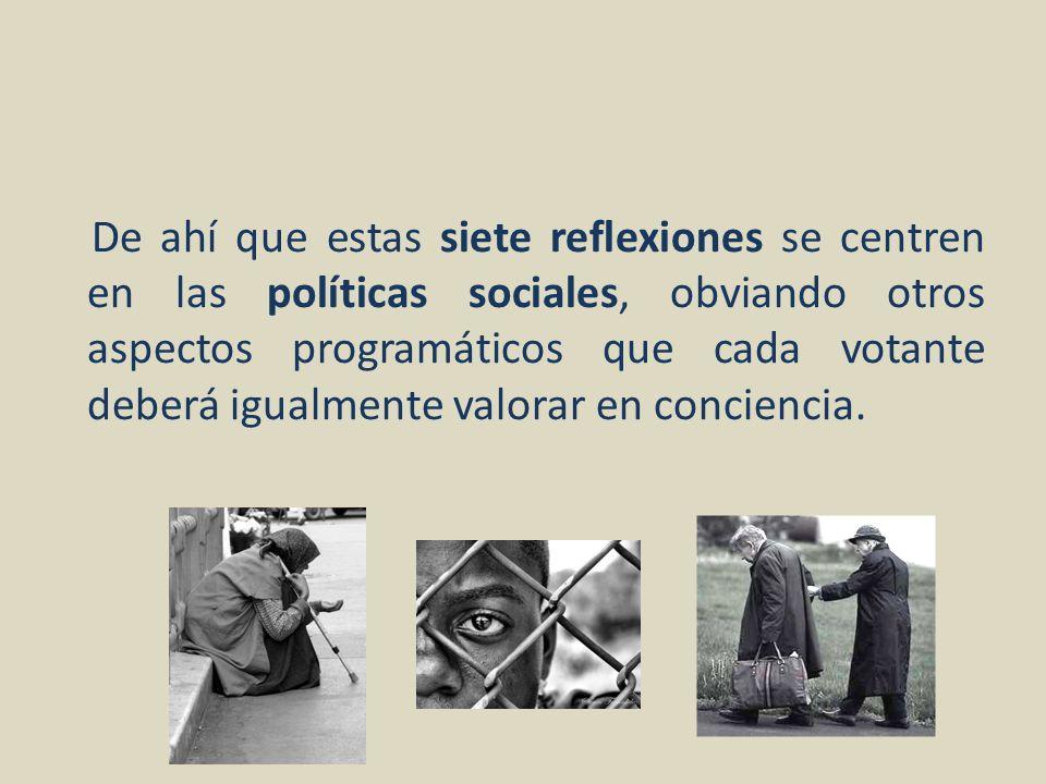 De ahí que estas siete reflexiones se centren en las políticas sociales, obviando otros aspectos programáticos que cada votante deberá igualmente valorar en conciencia.