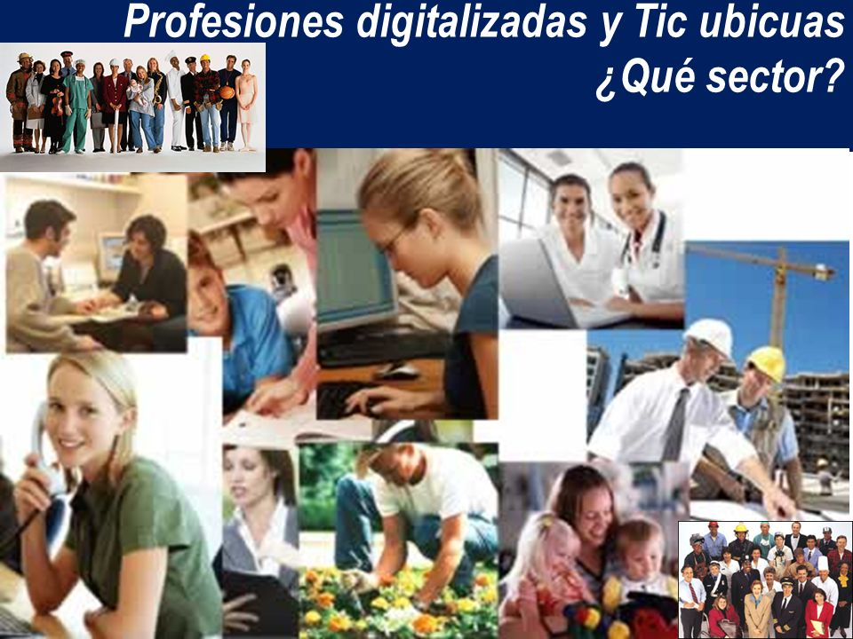 Profesiones digitalizadas y Tic ubicuas ¿Qué sector