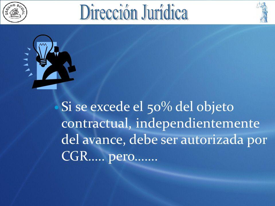 Si se excede el 50% del objeto contractual, independientemente del avance, debe ser autorizada por CGR…..