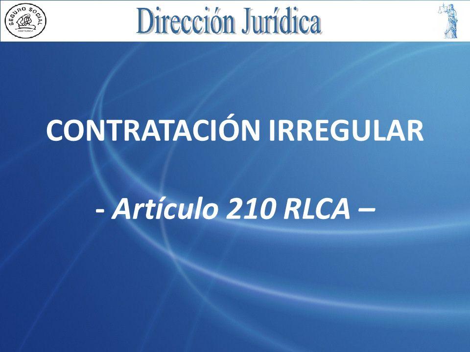 CONTRATACIÓN IRREGULAR - Artículo 210 RLCA –