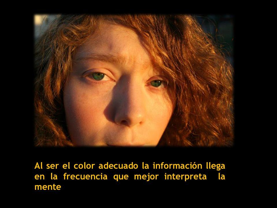 Al ser el color adecuado la información llega en la frecuencia que mejor interpreta la mente