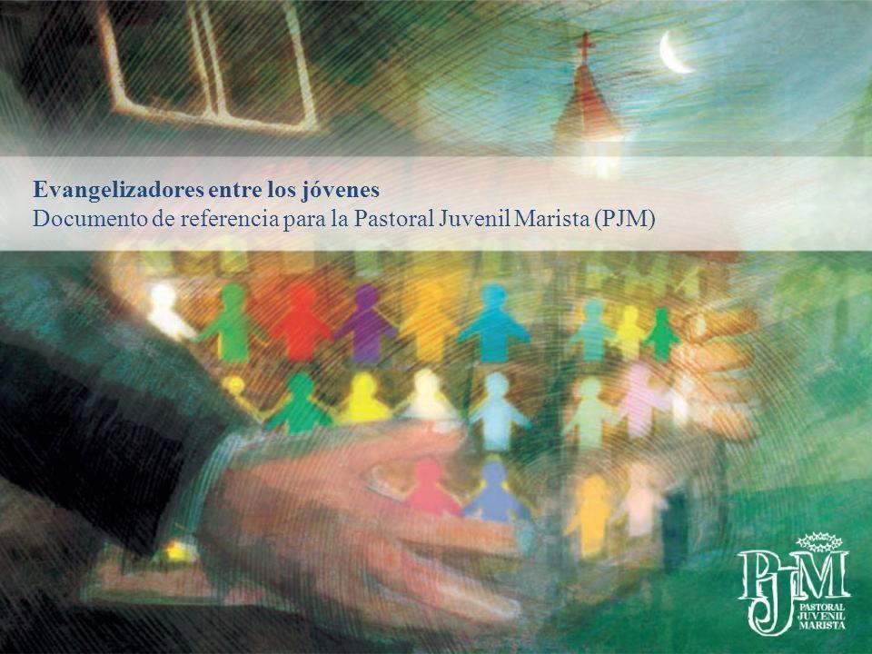 Evangelizadores entre los jóvenes Documento de referencia para la Pastoral Juvenil Marista (PJM)