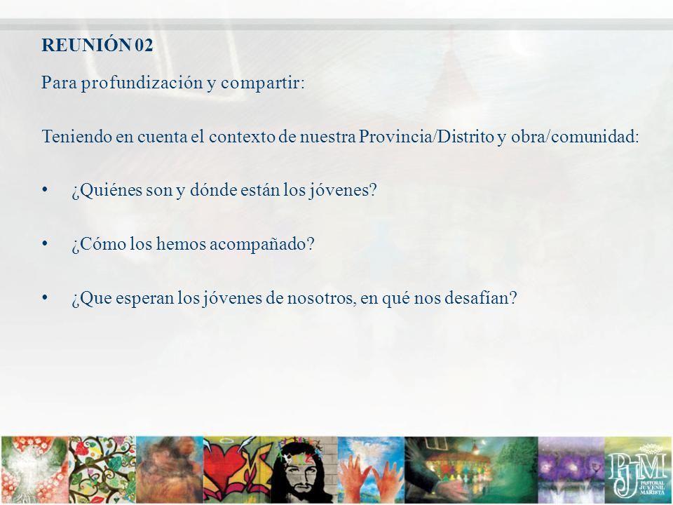 REUNIÓN 02 Para profundización y compartir: Teniendo en cuenta el contexto de nuestra Provincia/Distrito y obra/comunidad:
