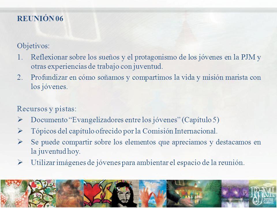 REUNIÓN 06 Objetivos: Reflexionar sobre los sueños y el protagonismo de los jóvenes en la PJM y otras experiencias de trabajo con juventud.