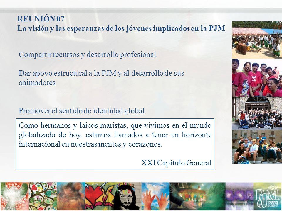 REUNIÓN 07 La visión y las esperanzas de los jóvenes implicados en la PJM. Compartir recursos y desarrollo profesional.