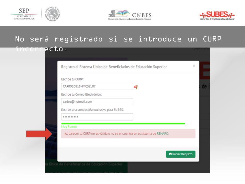 No será registrado si se introduce un CURP incorrecto.