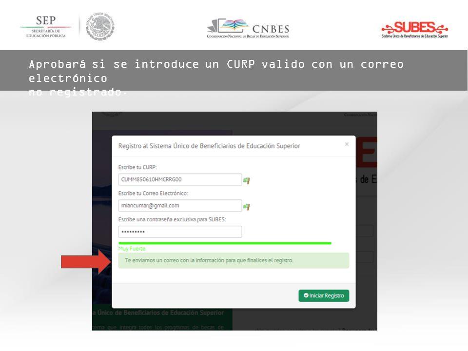 Aprobará si se introduce un CURP valido con un correo electrónico no registrado.