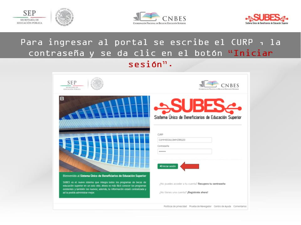 Para ingresar al portal se escribe el CURP , la contraseña y se da clic en el botón Iniciar sesión .