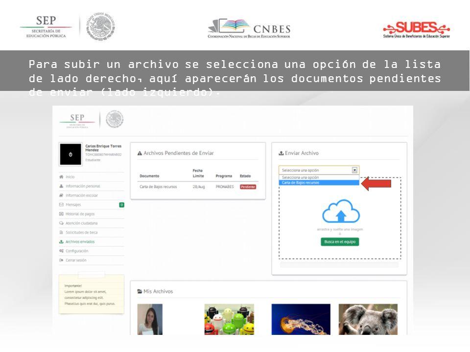 Para subir un archivo se selecciona una opción de la lista de lado derecho, aquí aparecerán los documentos pendientes de enviar (lado izquierdo).