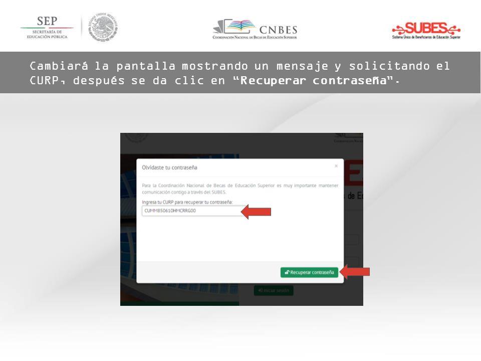 Cambiará la pantalla mostrando un mensaje y solicitando el CURP, después se da clic en Recuperar contraseña .