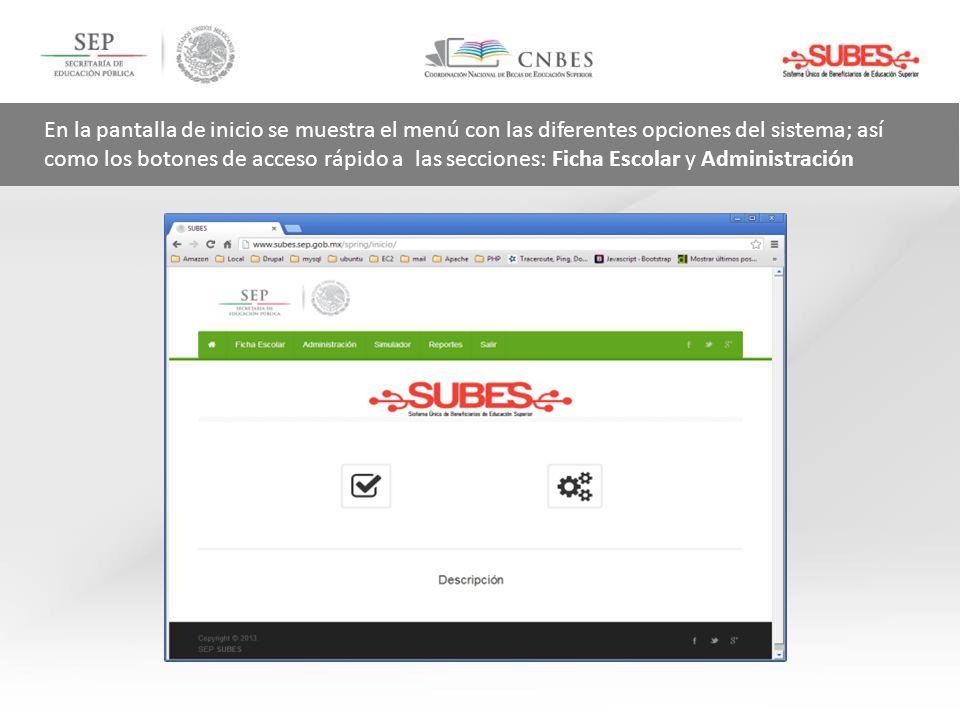 En la pantalla de inicio se muestra el menú con las diferentes opciones del sistema; así como los botones de acceso rápido a las secciones: Ficha Escolar y Administración