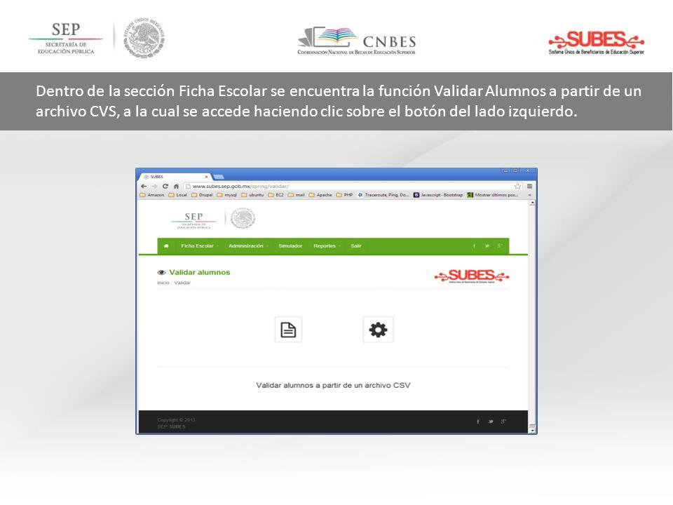 Dentro de la sección Ficha Escolar se encuentra la función Validar Alumnos a partir de un archivo CVS, a la cual se accede haciendo clic sobre el botón del lado izquierdo.