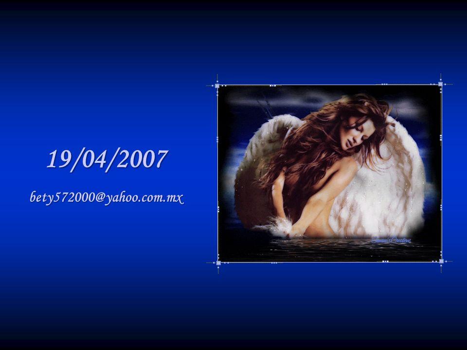 19/04/2007 bety572000@yahoo.com.mx