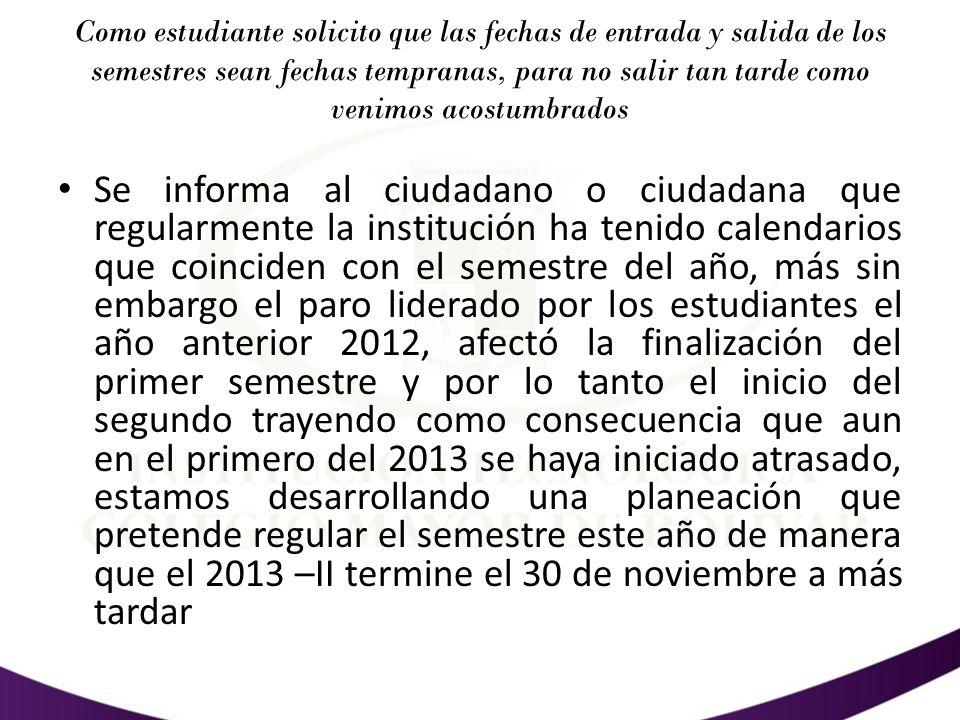 Como estudiante solicito que las fechas de entrada y salida de los semestres sean fechas tempranas, para no salir tan tarde como venimos acostumbrados
