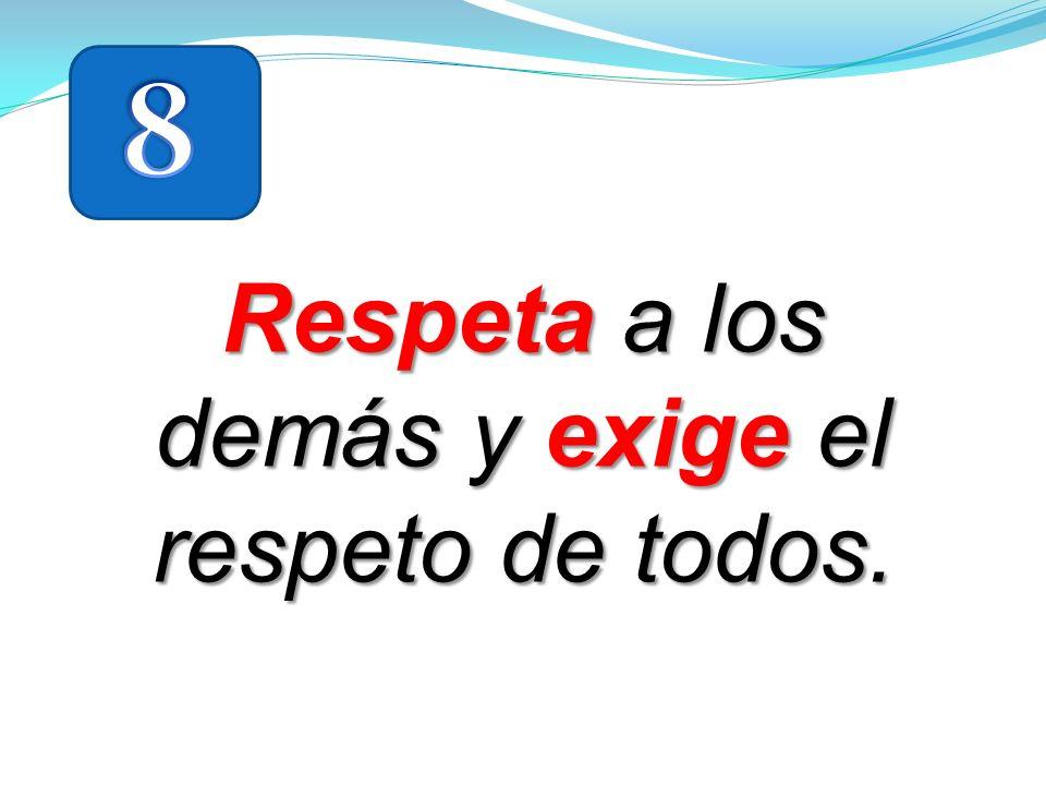 Respeta a los demás y exige el respeto de todos.