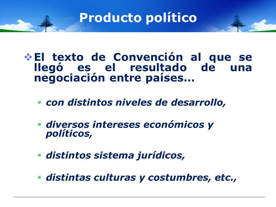 Producto político El texto de Convención al que se llegó es el resultado de una negociación entre países…
