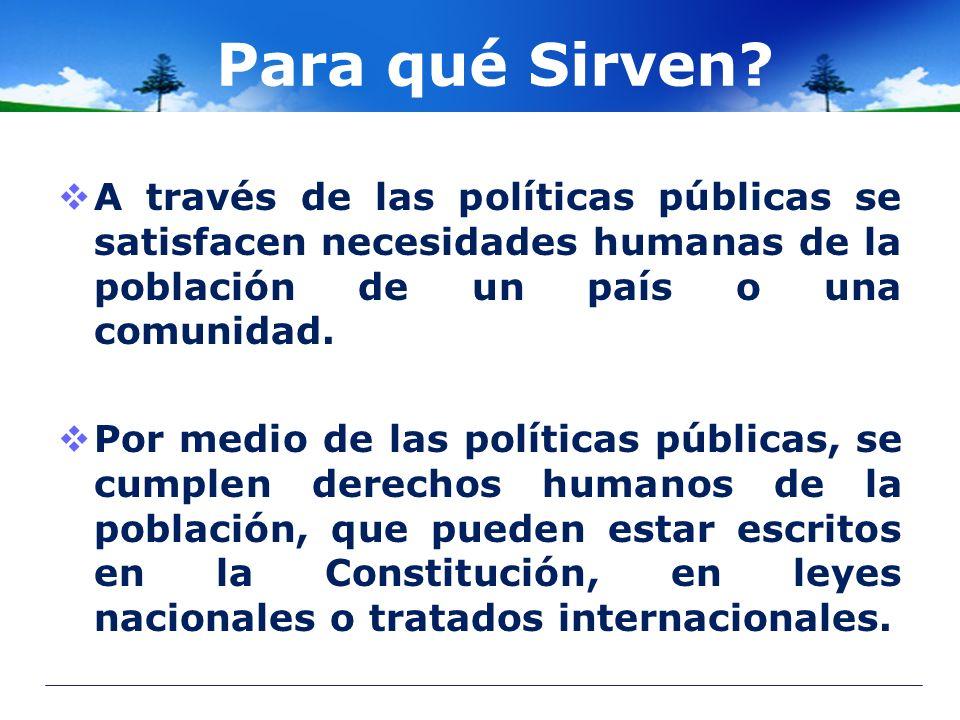 Para qué Sirven A través de las políticas públicas se satisfacen necesidades humanas de la población de un país o una comunidad.